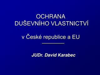 OCHRANA  DUŠEVNÍHO VLASTNICTVÍ v České republice a EU