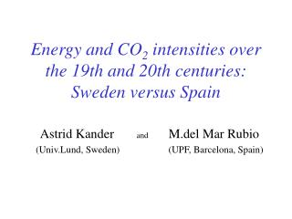 Energy and CO 2  intensities  over  the 19th and 20th  centuries : Sweden versus Spain