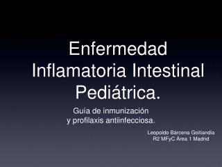 Enfermedad Inflamatoria Intestinal Pediátrica.