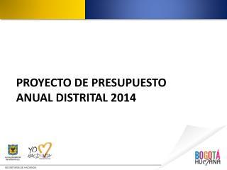 PROYECTO DE PRESUPUESTO ANUAL DISTRITAL 2014