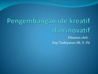 Pengembangan ide kreatif dan inovatif