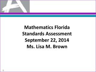 Mathematics Florida  Standards  Assessment September 22, 2014 Ms. Lisa M. Brown