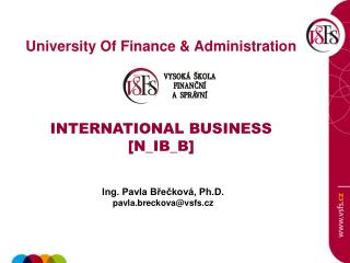 University Of  Finance  & Administration INTERNATIONAL BUSINESS [ N_IB_B ]