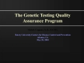 The Genetic Testing Quality Assurance Program   Michele Caggana, Sc.D., FACMG  Emory University