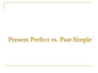 Present Perfect vs. Past Simple