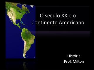 O século XX e o Continente Americano