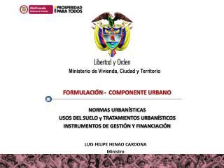 FORMULACIÓN -  COMPONENTE URBANO NORMAS URBANÍSTICAS USOS DEL  SUELO y TRATAMIENTOS URBANÍSTICOS