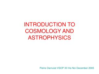 INTRODUCTION TO COSMOLOGY AND ASTROPHYSICS