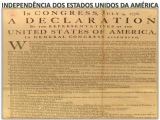 INDEPENDÊNCIA DOS ESTADOS UNIDOS DA AMÉRICA