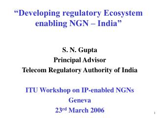 """Developing regulatory Ecosystem enabling NGN – India"""