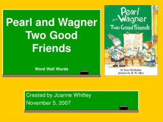 Pearl and Wagner Two Good Friends  Word Wall Words