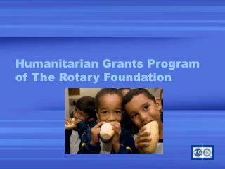 Humanitarian Grants Program of The Rotary Foundation