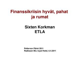 Finanssikriisin hyvät, pahat  ja rumat Sixten Korkman ETLA