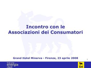 Incontro con le Associazioni dei Consumatori Grand Hotel Minerva - Firenze, 23 aprile 2008