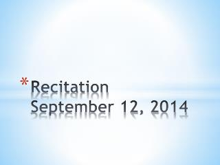 Recitation  September 12 ,  2014