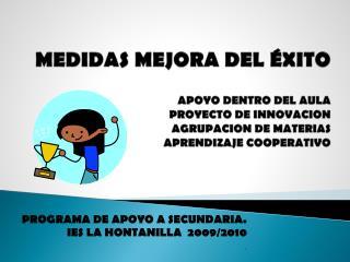 PROGRAMA DE APOYO A SECUNDARIA. IES LA HONTANILLA  2009/2010 .