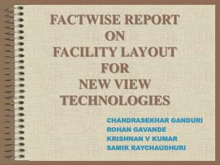 FACTWISE REPORT ON FACILITY LAYOUT FOR  NEW VIEW TECHNOLOGIES