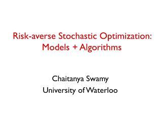 Risk-averse Stochastic Optimization:  Models + Algorithms