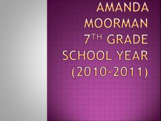 Amanda Moorman 7 th  Grade School Year (2010-2011)