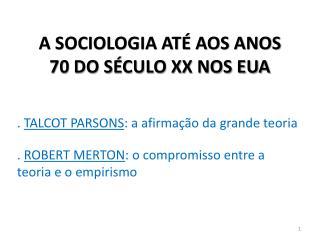 A SOCIOLOGIA ATÉ AOS ANOS 70 DO SÉCULO XX NOS EUA