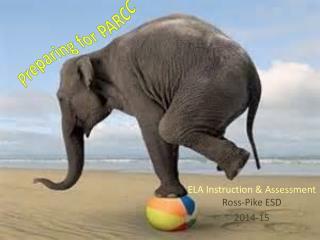 ELA Instruction &  Assessment  Ross-Pike ESD 2014-15