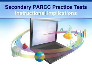 Secondary PARCC Practice Tests Instructional  Implications