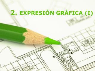 2.  EXPRESIÓN GRÁFICA (I)