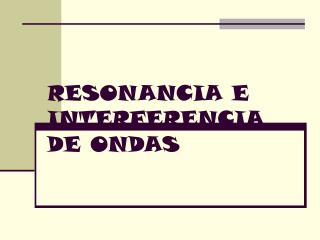 RESONANCIA E INTERFERENCIA DE ONDAS