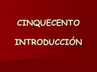 CINQUECENTO INTRODUCCI�N