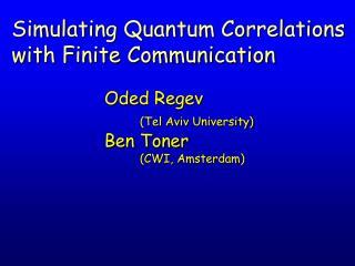 Oded Regev  (Tel Aviv University) Ben Toner (CWI, Amsterdam)
