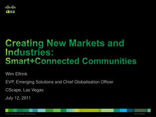Creating New Markets and Industries: Smart +Connected  Communities
