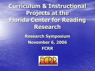 Curriculum  Instructional Projects at the  Florida Center for Reading Research