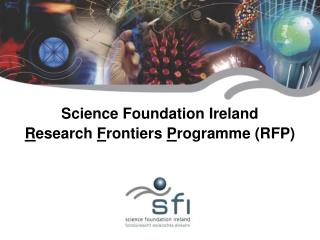 Science Foundation Ireland R esearch  F rontiers  P rogramme (RFP)