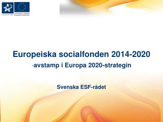 Europeiska socialfonden  2014-2020 avstamp i Europa 2020-strategin Svenska  ESF-rådet