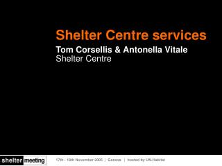 Shelter Centre services Tom Corsellis & Antonella Vitale Shelter Centre
