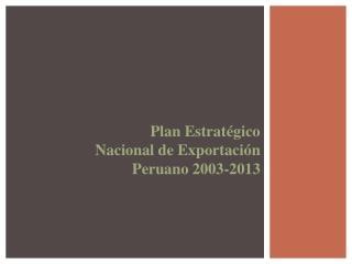 Plan Estratégico Nacional de Exportación Peruano 2003-2013