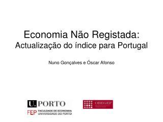 Economia Não Registada: Actualização do índice para Portugal Nuno Gonçalves e Óscar Afonso