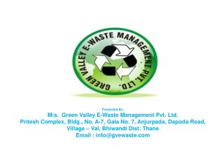 Presented By, M/s.  Green Valley E-Waste Management Pvt. Ltd.