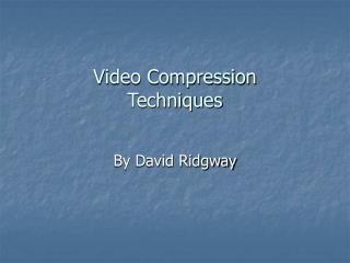 Video Compression Techniques