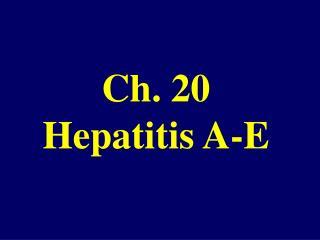 Ch. 20 Hepatitis A-E
