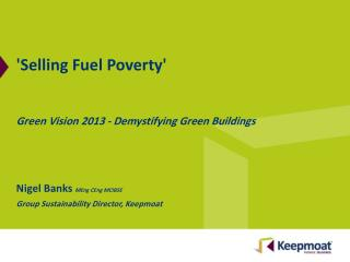 'Selling Fuel Poverty'  Green Vision 2013 - Demystifying Green Buildings