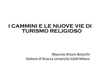 I CAMMINI E LE NUOVE VIE  DI  TURISMO RELIGIOSO        Maurizio Arturo Boiocchi