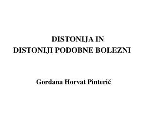 DISTONIJA IN DISTONIJI PODOBNE BOLEZNI Gordana Horvat Pinteri č