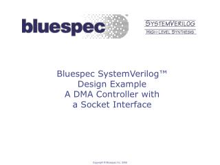 Bluespec SystemVerilog™ Design Example A DMA Controller with  a Socket Interface