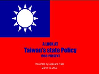A LOOK AT Taiwan's state Policy 1950-PRESENT