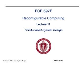 ECE 697F Reconfigurable Computing Lecture 11 FPGA-Based System Design