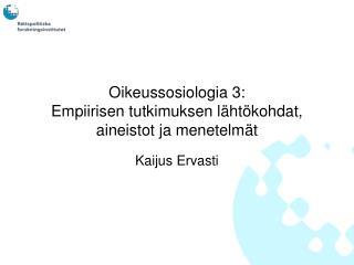 Oikeussosiologia 3:  Empiirisen tutkimuksen lähtökohdat, aineistot ja menetelmät