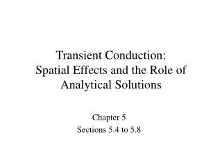 Transient Conduction: Spatial Effects and the Role of Analytical Solutions