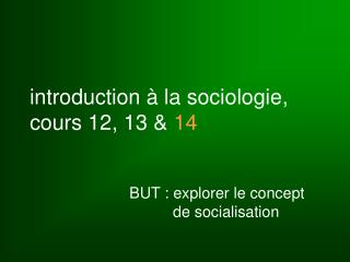 introduction à la sociologie, cours 12, 13 &  14