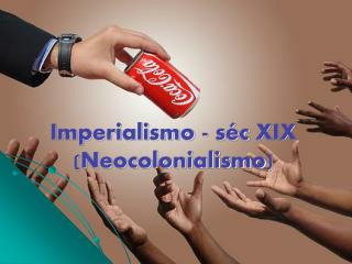 Imperialismo -  séc  XIX ( Neocolonialismo )